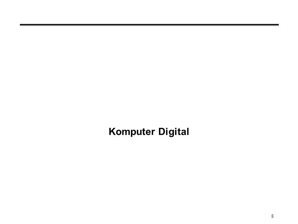 9 °Komputer Digital: Hanya mengenal dua status (mis.