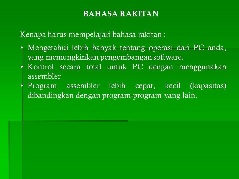 BAHASA RAKITAN Kenapa harus mempelajari bahasa rakitan : Mengetahui lebih banyak tentang operasi dari PC anda, yang memungkinkan pengembangan software