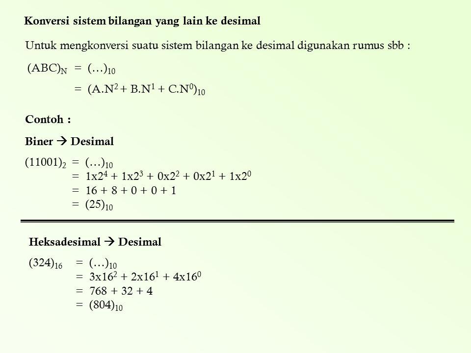Untuk mengkonversi suatu sistem bilangan ke desimal digunakan rumus sbb : Konversi sistem bilangan yang lain ke desimal (ABC) N = (…) 10 =(A.N 2 + B.N