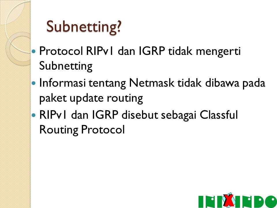 CIDR (Classless Interdomain Routing) CIDR adalah teknik yang digunakan router untuk menginformasikan jaringan dan sub- jaringan yang dikelolanya melalui penyederhanaan rute (route summarization).