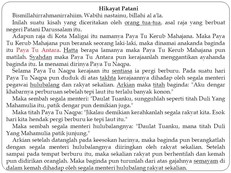 Hikayat Patani Bismillahirrahmanirrahiim. Wabihi nastainu, biIlahi al a'la. Inilah suatu kisah yang diceritakan oleh orang tua-tua, asal raja yang ber