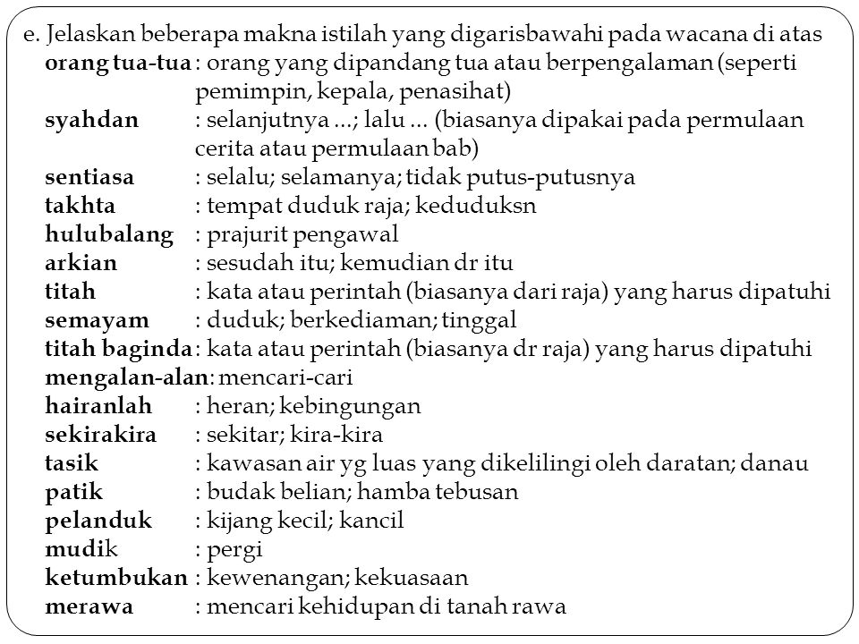 e. Jelaskan beberapa makna istilah yang digarisbawahi pada wacana di atas orang tua-tua : orang yang dipandang tua atau berpengalaman (seperti pemimpi