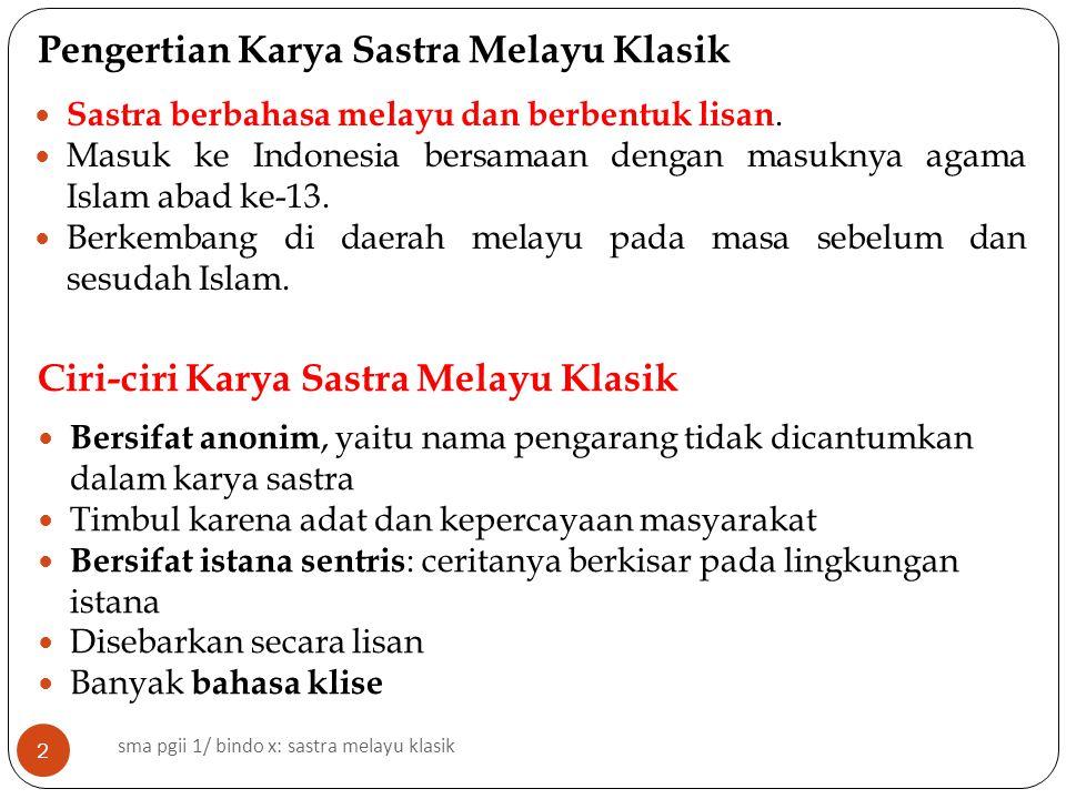 Pengertian Karya Sastra Melayu Klasik Sastra berbahasa melayu dan berbentuk lisan. Masuk ke Indonesia bersamaan dengan masuknya agama Islam abad ke-13