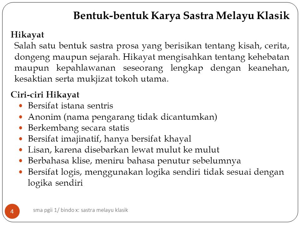 Bentuk-bentuk Karya Sastra Melayu Klasik Hikayat Salah satu bentuk sastra prosa yang berisikan tentang kisah, cerita, dongeng maupun sejarah.