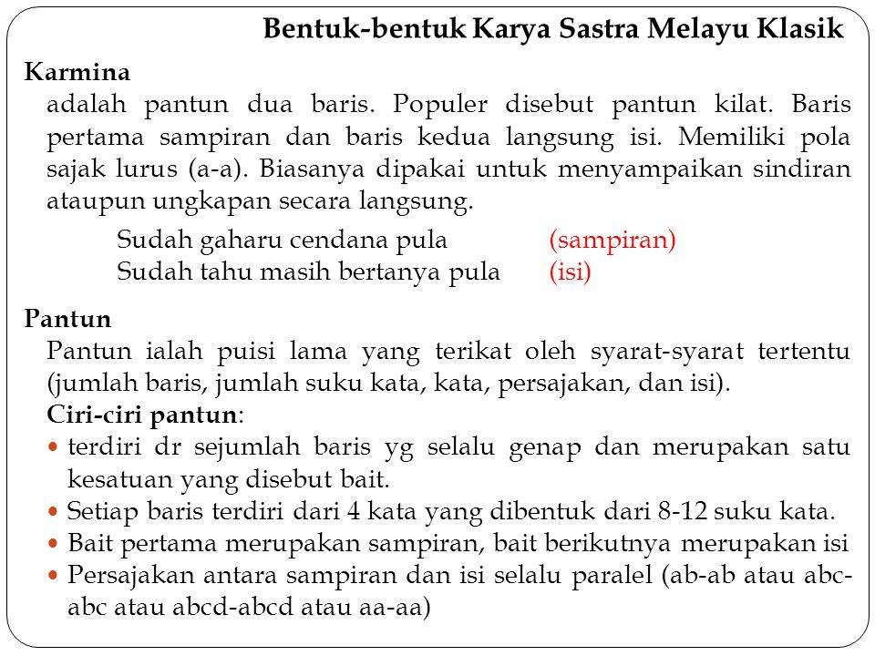 Bentuk-bentuk Karya Sastra Melayu Klasik Karmina adalah pantun dua baris. Populer disebut pantun kilat. Baris pertama sampiran dan baris kedua langsun