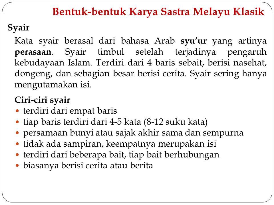 Bentuk-bentuk Karya Sastra Melayu Klasik Syair Kata syair berasal dari bahasa Arab syu'ur yang artinya perasaan. Syair timbul setelah terjadinya penga