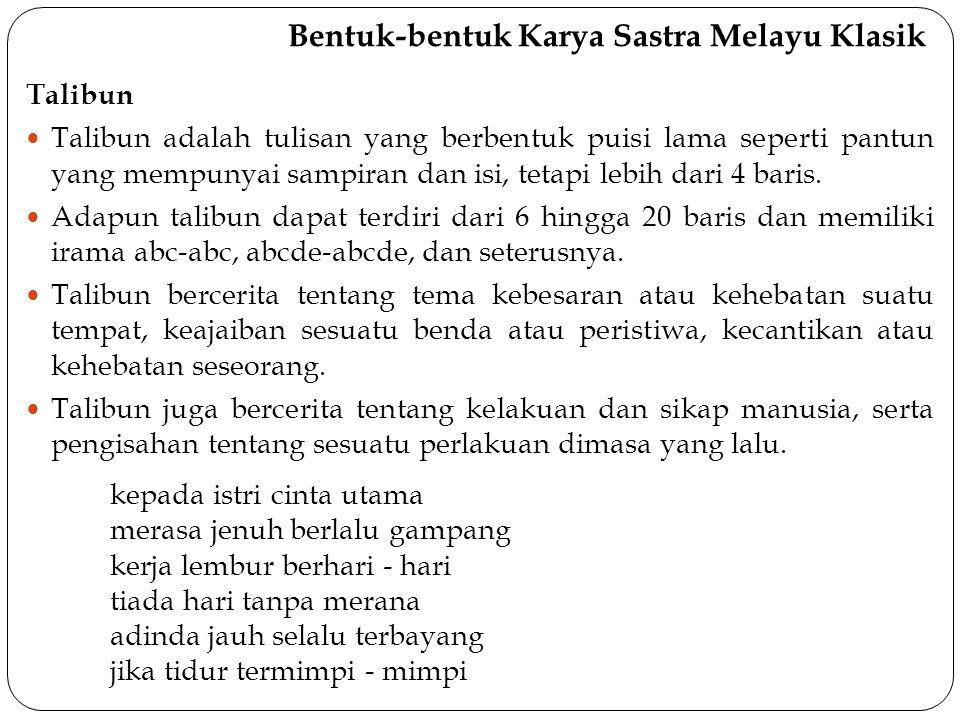 Bentuk-bentuk Karya Sastra Melayu Klasik Talibun Talibun adalah tulisan yang berbentuk puisi lama seperti pantun yang mempunyai sampiran dan isi, tetapi lebih dari 4 baris.