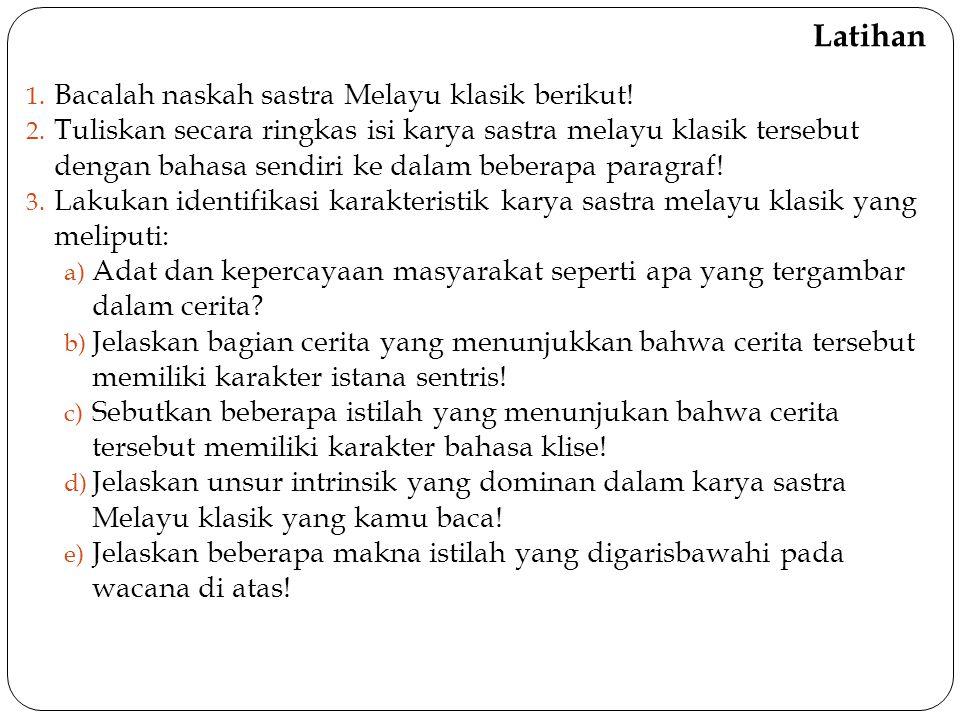 Latihan 1. Bacalah naskah sastra Melayu klasik berikut! 2. Tuliskan secara ringkas isi karya sastra melayu klasik tersebut dengan bahasa sendiri ke da
