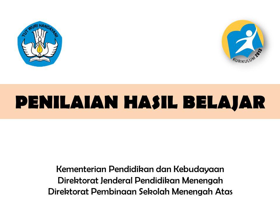 PENILAIAN HASIL BELAJAR Kementerian Pendidikan dan Kebudayaan Direktorat Jenderal Pendidikan Menengah Direktorat Pembinaan Sekolah Menengah Atas