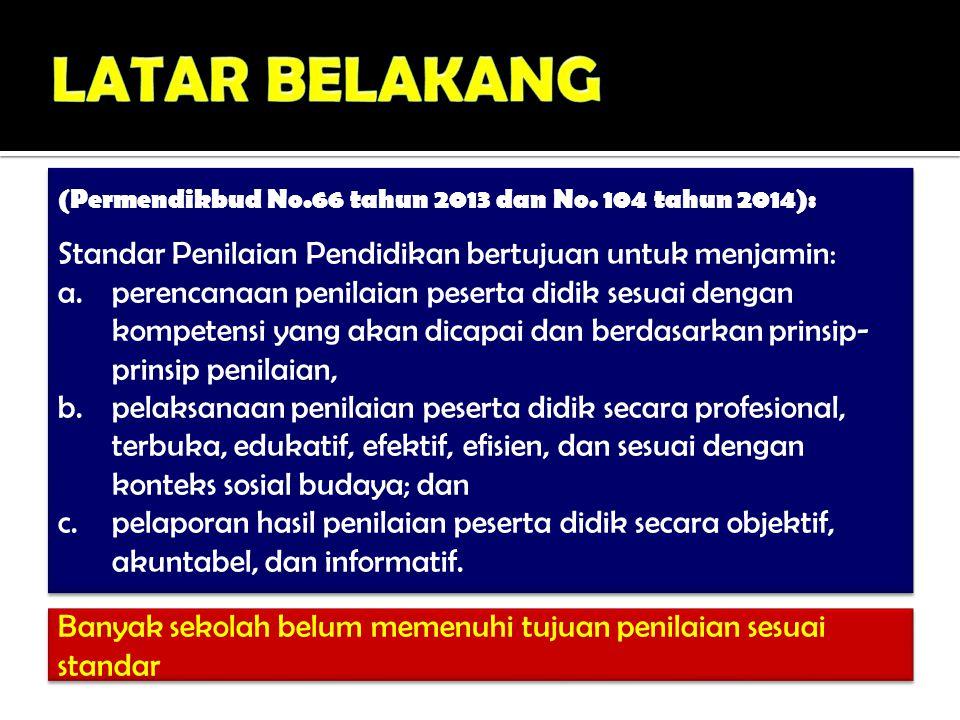 (Permendikbud No.66 tahun 2013 dan No. 104 tahun 2014): Standar Penilaian Pendidikan bertujuan untuk menjamin: a.perencanaan penilaian peserta didik s