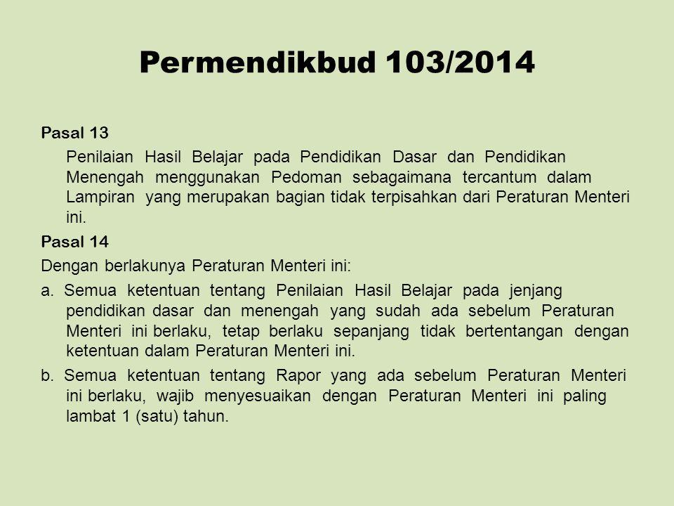 Permendikbud 103/2014 Pasal 13 Penilaian Hasil Belajar pada Pendidikan Dasar dan Pendidikan Menengah menggunakan Pedoman sebagaimana tercantum dalam L