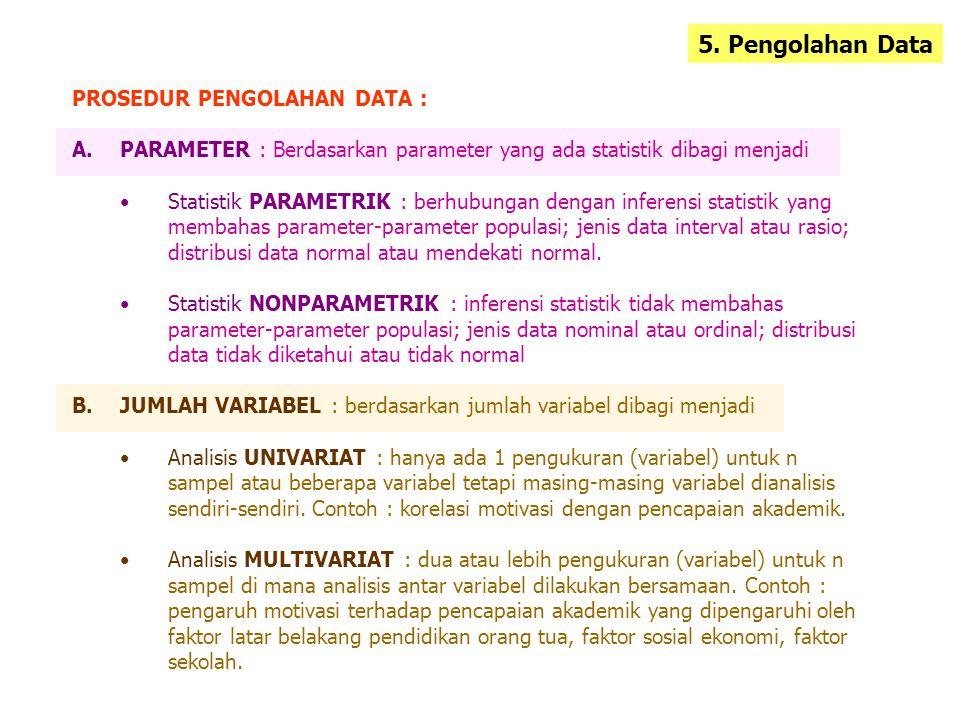 5. Pengolahan Data PROSEDUR PENGOLAHAN DATA : A.PARAMETER : Berdasarkan parameter yang ada statistik dibagi menjadi Statistik PARAMETRIK : berhubungan