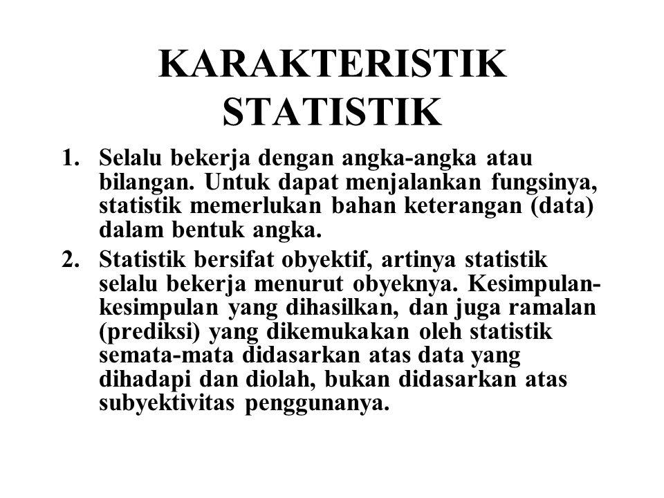 KARAKTERISTIK STATISTIK 1.Selalu bekerja dengan angka-angka atau bilangan. Untuk dapat menjalankan fungsinya, statistik memerlukan bahan keterangan (d