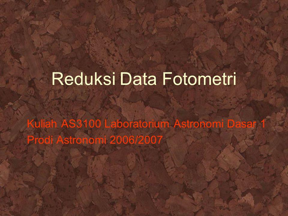 Reduksi Data Fotometri Kuliah AS3100 Laboratorium Astronomi Dasar 1 Prodi Astronomi 2006/2007