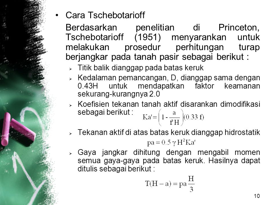 10 Cara Tschebotarioff Berdasarkan penelitian di Princeton, Tschebotarioff (1951) menyarankan untuk melakukan prosedur perhitungan turap berjangkar pa