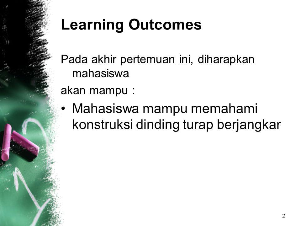 2 Learning Outcomes Pada akhir pertemuan ini, diharapkan mahasiswa akan mampu : Mahasiswa mampu memahami konstruksi dinding turap berjangkar