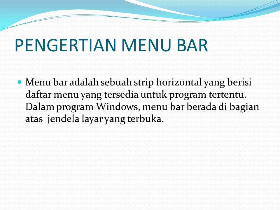 PENGERTIAN MENU BAR Menu bar adalah sebuah strip horizontal yang berisi daftar menu yang tersedia untuk program tertentu. Dalam program Windows, menu