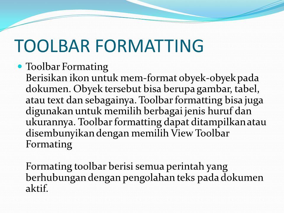 TOOLBAR FORMATTING Toolbar Formating Berisikan ikon untuk mem-format obyek-obyek pada dokumen. Obyek tersebut bisa berupa gambar, tabel, atau text dan
