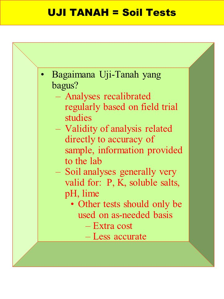 Bagaimana Uji-Tanah yang bagus? –Analyses recalibrated regularly based on field trial studies –Validity of analysis related directly to accuracy of sa