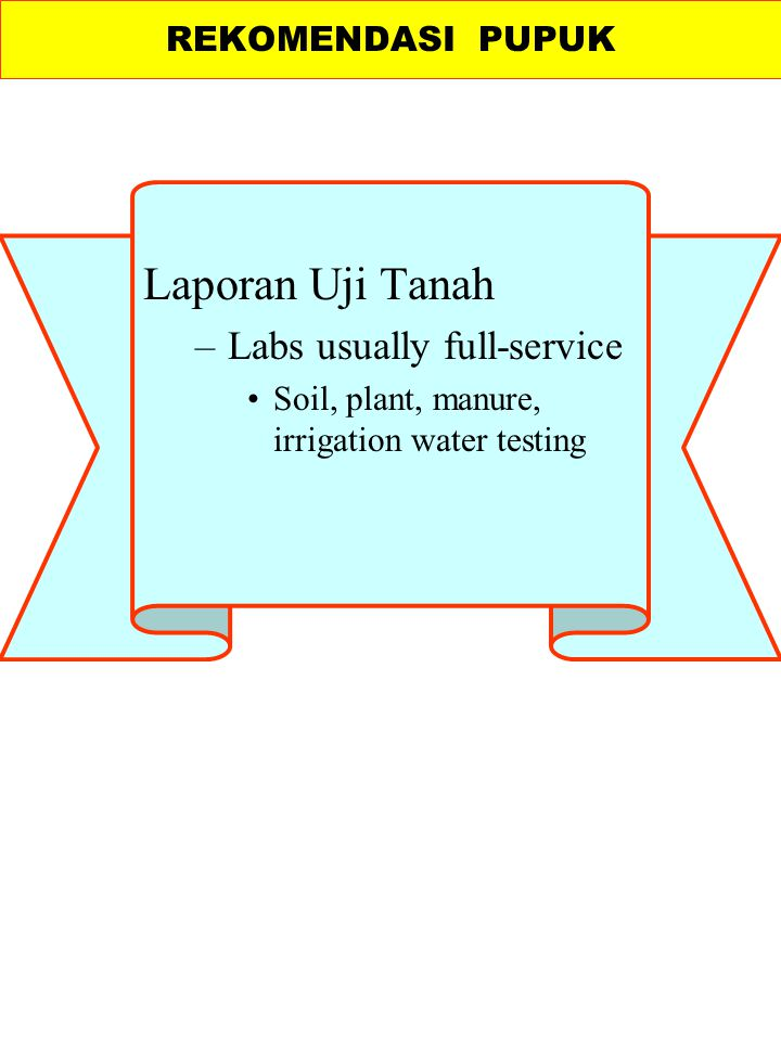 Laporan Uji Tanah –Labs usually full-service Soil, plant, manure, irrigation water testing REKOMENDASI PUPUK