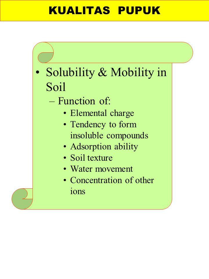 Solubility & Mobility in Soil –Function of: Elemental charge Tendency to form insoluble compounds Adsorption ability Soil texture Water movement Conce