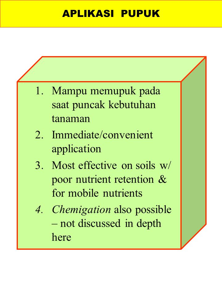 1.Mampu memupuk pada saat puncak kebutuhan tanaman 2.Immediate/convenient application 3.Most effective on soils w/ poor nutrient retention & for mobil