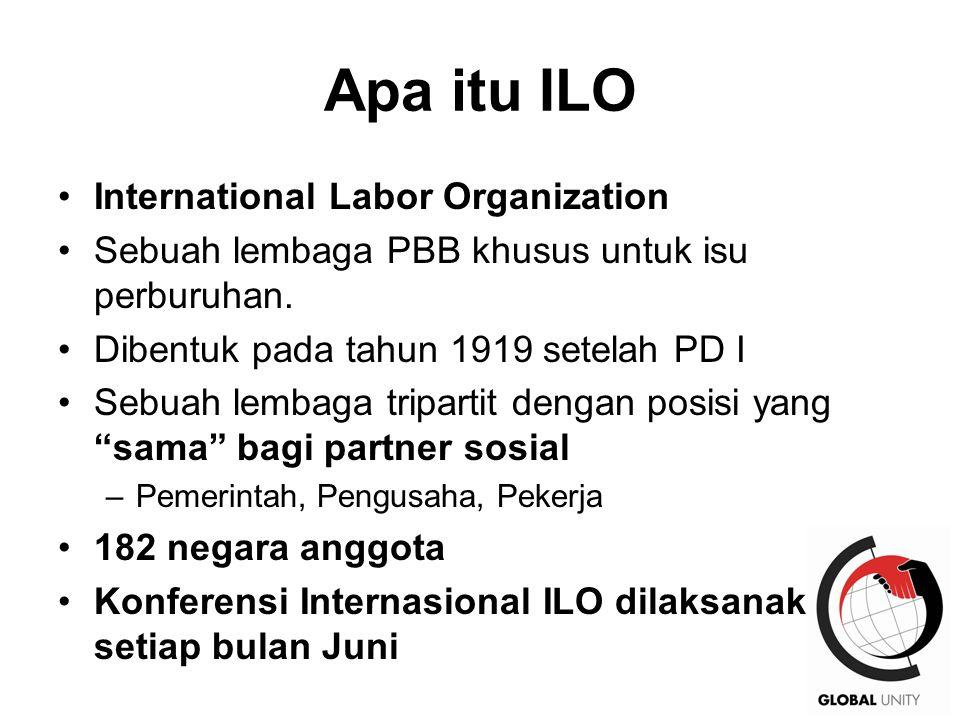 9 Apa Itu ILO Peran utamanya untuk memformulasikan standar internasional melalui Konvensi & Rekomendasi berdasarkan hak-hak dasar buruh Konvensi: mengikat secara hukum diratifikasi oleh negara anggota Rekomendasi: aturan yang tidak mengikat 188 Konvensi and 199 Rekomendasi