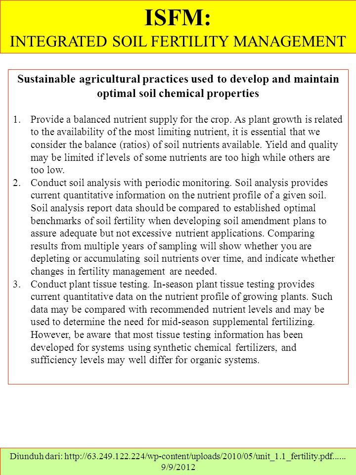 ISFM: INTEGRATED SOIL FERTILITY MANAGEMENT Diunduh dari: http://63.249.122.224/wp-content/uploads/2010/05/unit_1.1_fertility.pdf...... 9/9/2012 Sustai