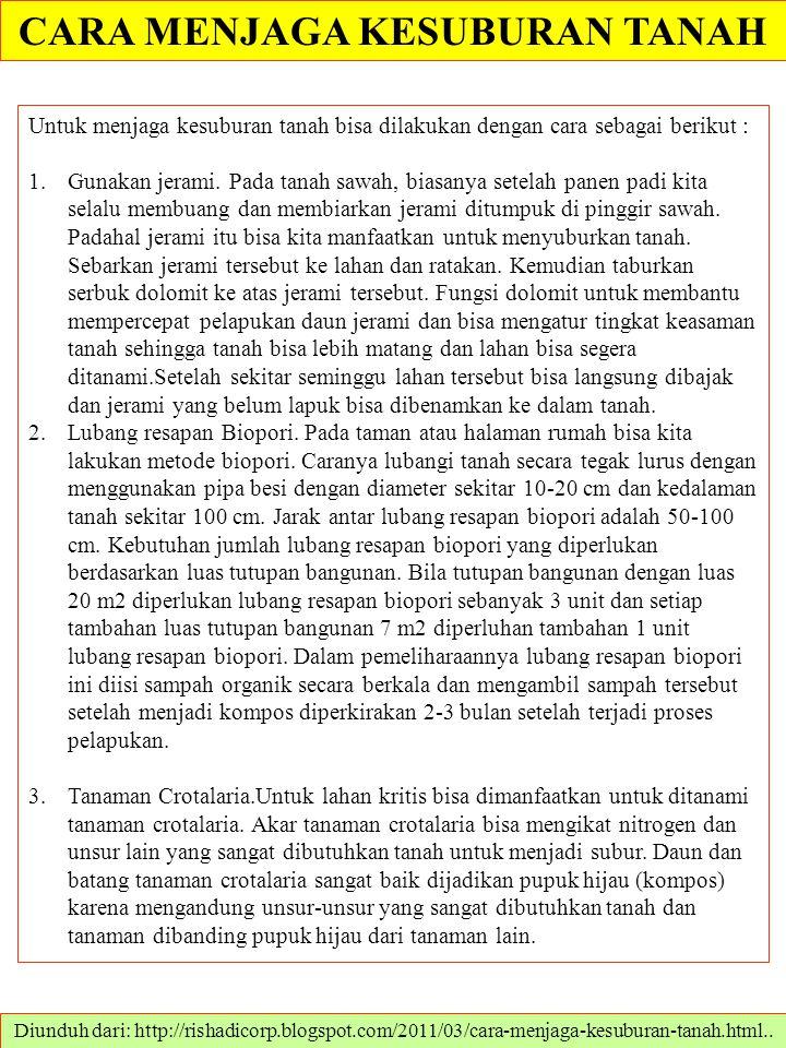 CARA MENJAGA KESUBURAN TANAH Diunduh dari: http://rishadicorp.blogspot.com/2011/03/cara-menjaga-kesuburan-tanah.html.. Untuk menjaga kesuburan tanah b