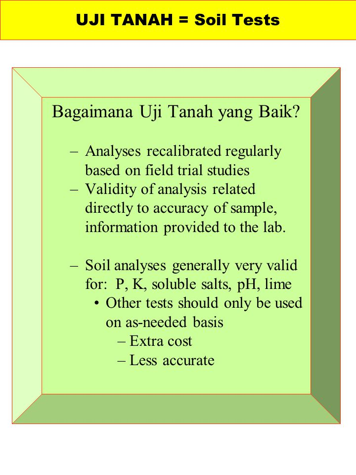 Bagaimana Uji Tanah yang Baik? –Analyses recalibrated regularly based on field trial studies –Validity of analysis related directly to accuracy of sam