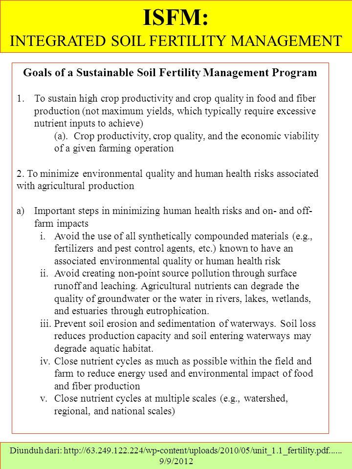 ISFM: INTEGRATED SOIL FERTILITY MANAGEMENT Diunduh dari: http://63.249.122.224/wp-content/uploads/2010/05/unit_1.1_fertility.pdf...... 9/9/2012 Goals