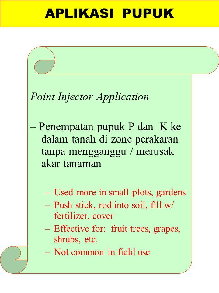 Point Injector Application – Penempatan pupuk P dan K ke dalam tanah di zone perakaran tanpa mengganggu / merusak akar tanaman –Used more in small plo