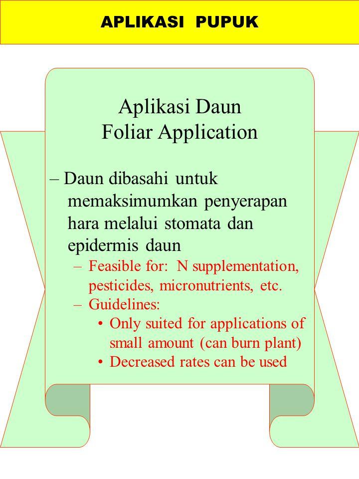 Aplikasi Daun Foliar Application – Daun dibasahi untuk memaksimumkan penyerapan hara melalui stomata dan epidermis daun –Feasible for: N supplementation, pesticides, micronutrients, etc.