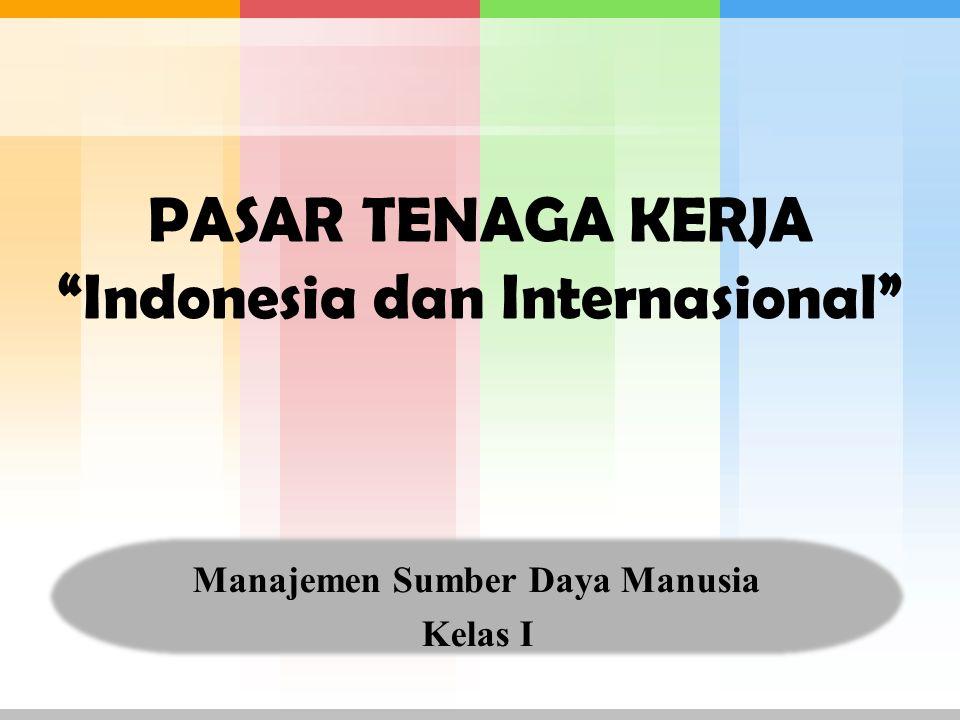 """PASAR TENAGA KERJA """"Indonesia dan Internasional"""" Manajemen Sumber Daya Manusia Kelas I"""