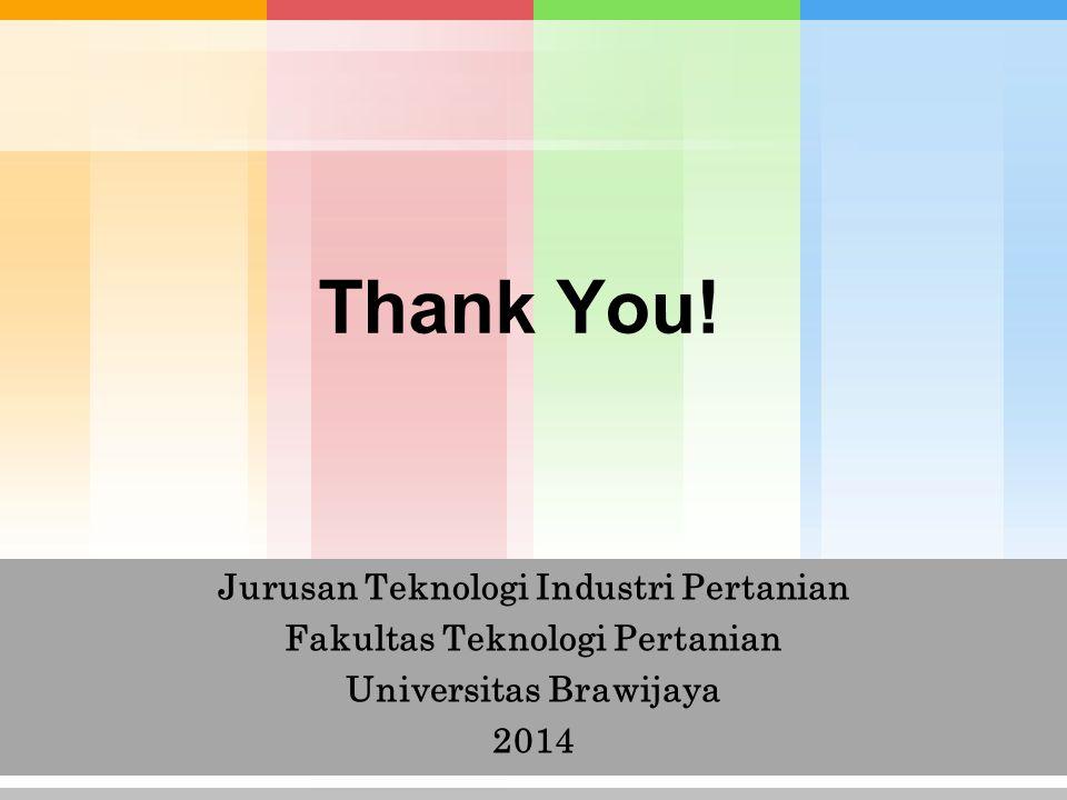 Thank You! Jurusan Teknologi Industri Pertanian Fakultas Teknologi Pertanian Universitas Brawijaya 2014