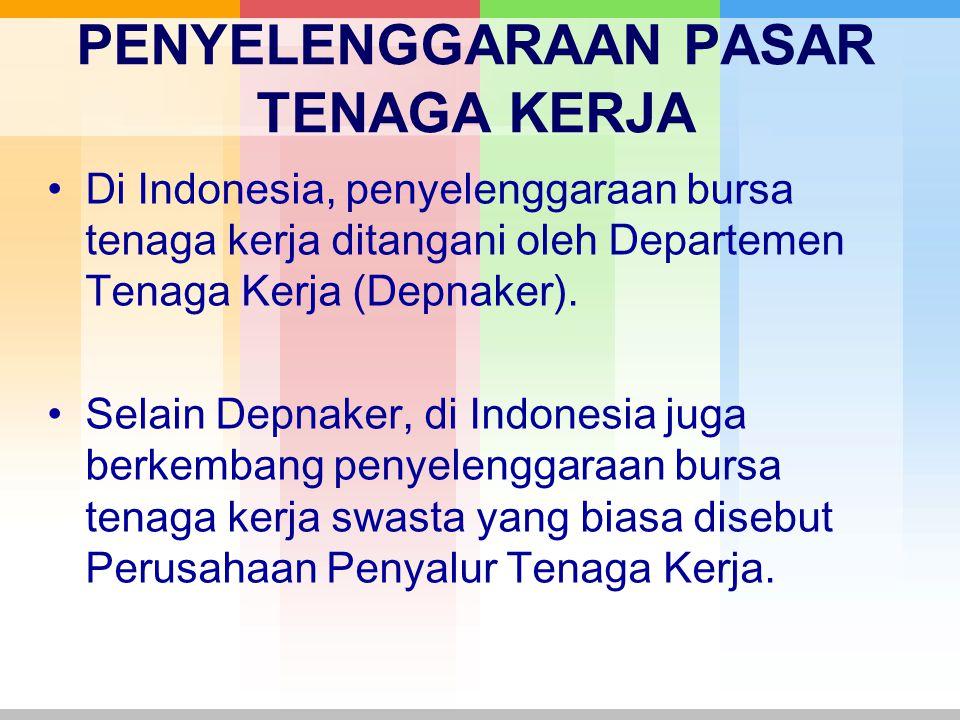 PENYELENGGARAAN PASAR TENAGA KERJA Di Indonesia, penyelenggaraan bursa tenaga kerja ditangani oleh Departemen Tenaga Kerja (Depnaker). Selain Depnaker