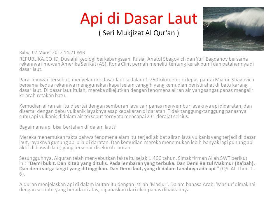 Api di Dasar Laut ( Seri Mukjizat Al Qur'an ) Rabu, 07 Maret 2012 14:21 WIB REPUBLIKA.CO.ID, Dua ahli geologi berkebangsaan Rusia, Anatol Sbagovich da