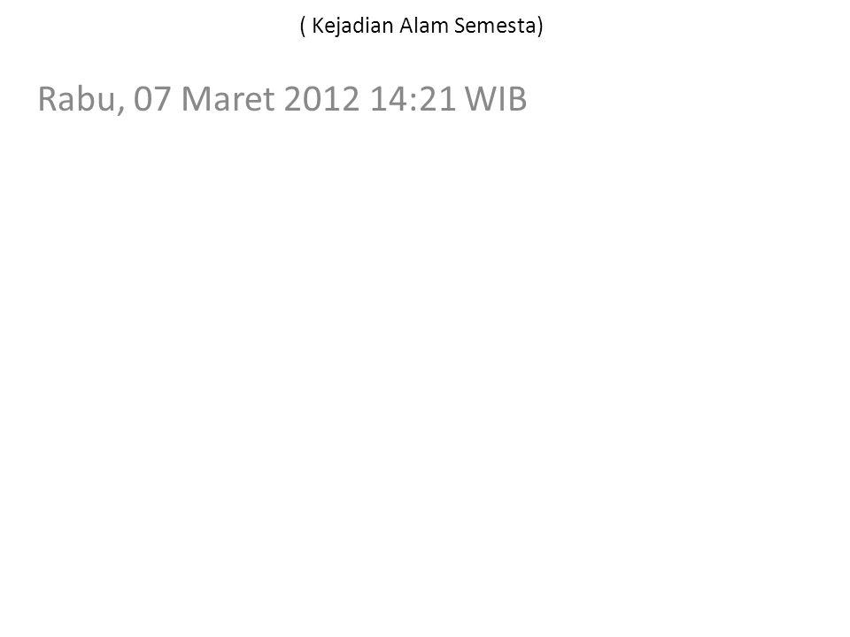 ( Kejadian Alam Semesta) Rabu, 07 Maret 2012 14:21 WIB