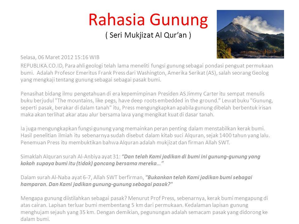 Rahasia Gunung ( Seri Mukjizat Al Qur'an ) Selasa, 06 Maret 2012 15:16 WIB REPUBLIKA.CO.ID, Para ahli geologi telah lama meneliti fungsi gunung sebaga