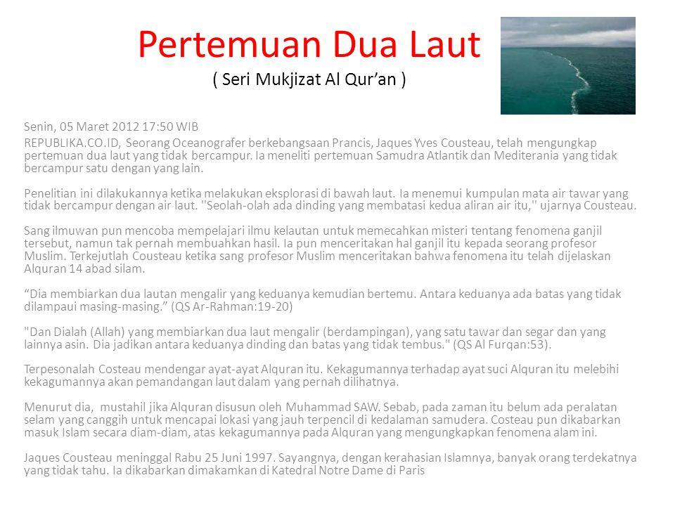 Pertemuan Dua Laut ( Seri Mukjizat Al Qur'an ) Senin, 05 Maret 2012 17:50 WIB REPUBLIKA.CO.ID, Seorang Oceanografer berkebangsaan Prancis, Jaques Yves