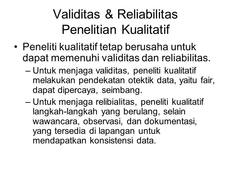 Validitas & Reliabilitas Penelitian Kualitatif Peneliti kualitatif tetap berusaha untuk dapat memenuhi validitas dan reliabilitas. –Untuk menjaga vali