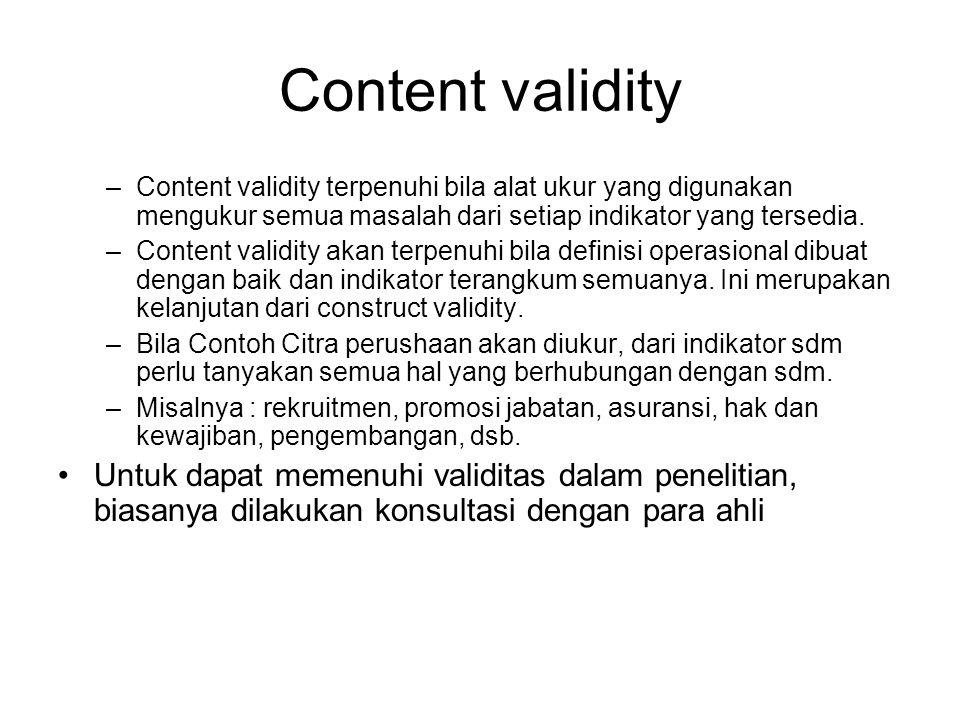 Content validity –Content validity terpenuhi bila alat ukur yang digunakan mengukur semua masalah dari setiap indikator yang tersedia. –Content validi
