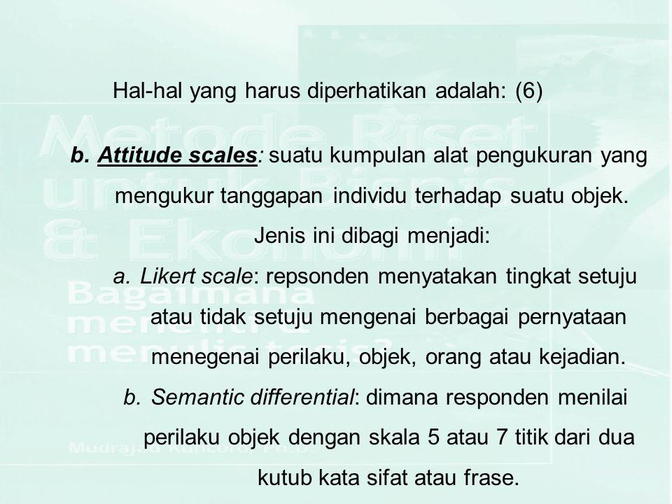 b.Attitude scales: suatu kumpulan alat pengukuran yang mengukur tanggapan individu terhadap suatu objek. Jenis ini dibagi menjadi: a.Likert scale: rep