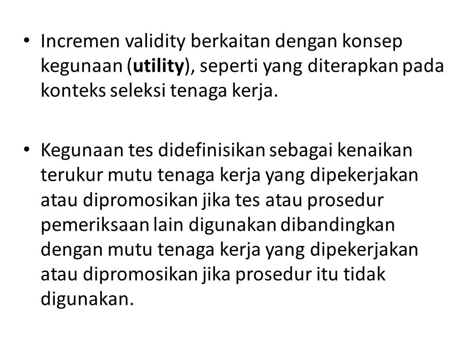Incremen validity berkaitan dengan konsep kegunaan (utility), seperti yang diterapkan pada konteks seleksi tenaga kerja.