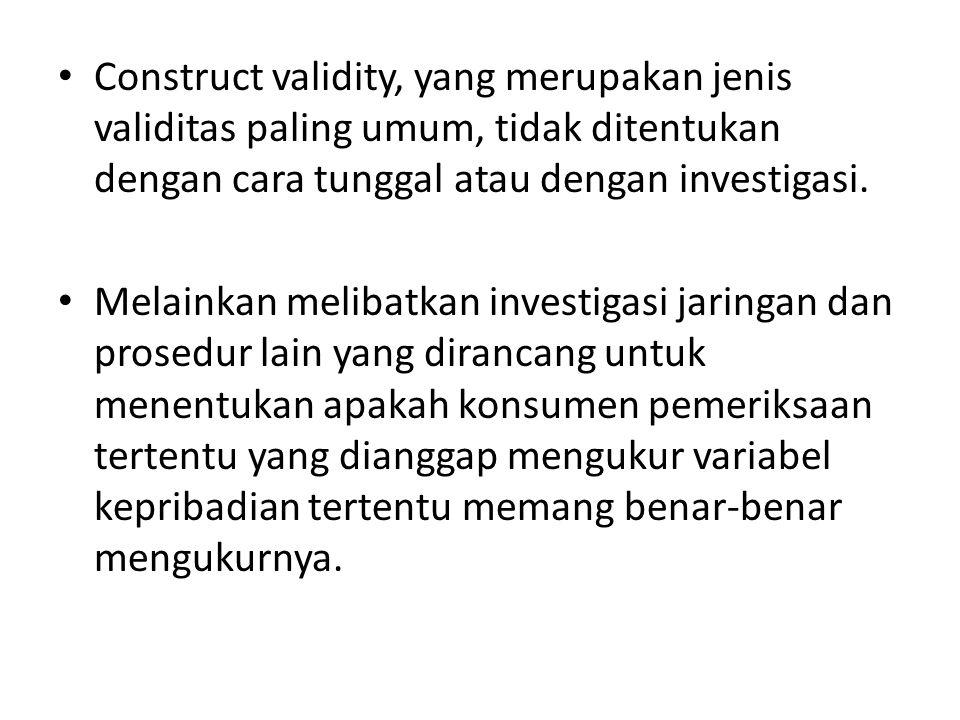 Construct validity, yang merupakan jenis validitas paling umum, tidak ditentukan dengan cara tunggal atau dengan investigasi.