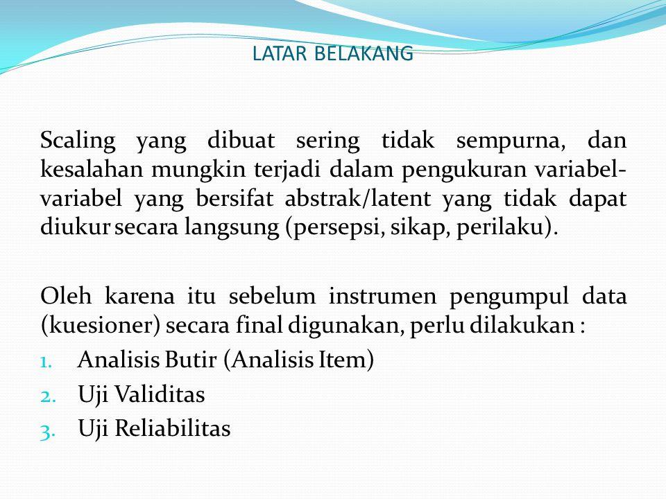 ANALISIS BUTIR Analisis item (Analisis butir) digunakan untuk mengetahui apakah item-item dalam instrumen pengumpul data tersebut perlu disertakan atau tidak.