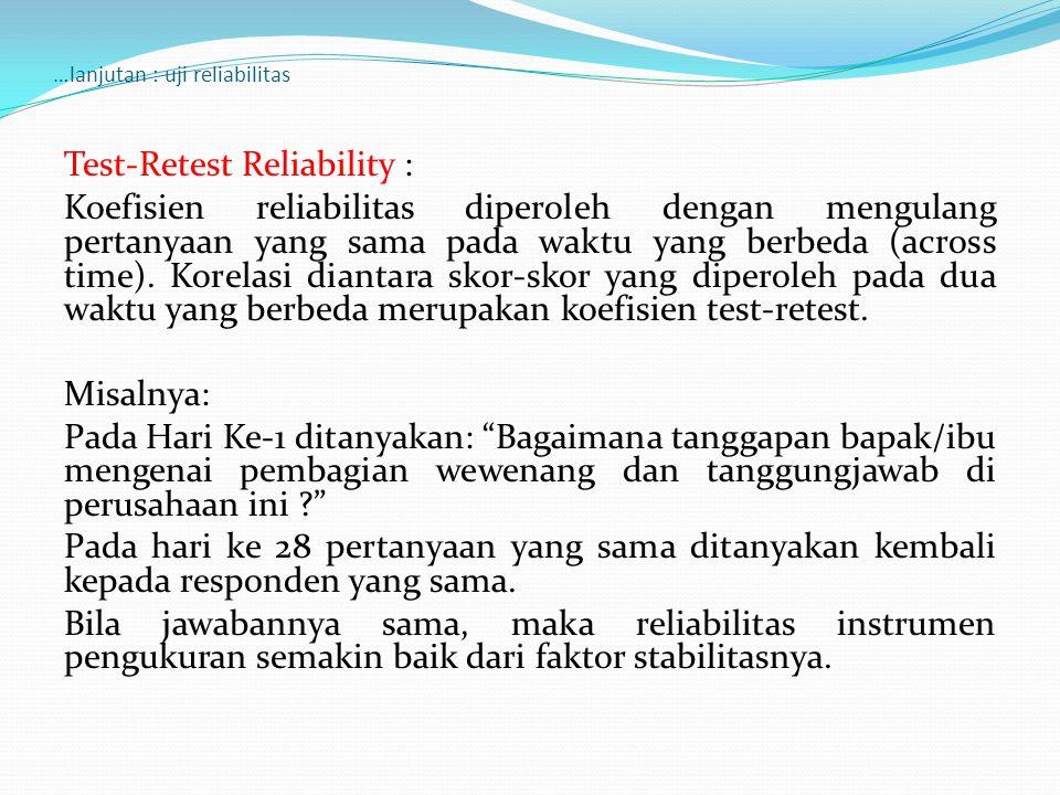 …lanjutan : uji reliabilitas Parallel form Reliability : Reliabilitas instrumen diperoleh melalui respon yang stabil atas suatu construct yang ditanyakan dengan bentuk (form) – biasanya kalimat - yang berbeda.