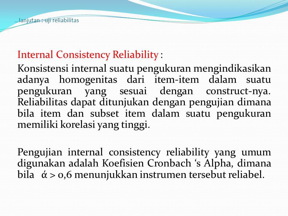 …lanjutan : uji reliabilitas Internal Consistency Reliability : Konsistensi internal suatu pengukuran mengindikasikan adanya homogenitas dari item-ite