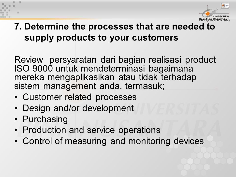 7. Determine the processes that are needed to supply products to your customers Review persyaratan dari bagian realisasi product ISO 9000 untuk mendet