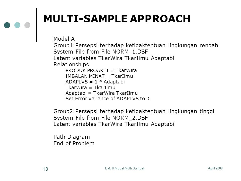 April 2009Bab 8 Model Multi Sampel 18 MULTI-SAMPLE APPROACH Model A Group1:Persepsi terhadap ketidaktentuan lingkungan rendah System File from File NO